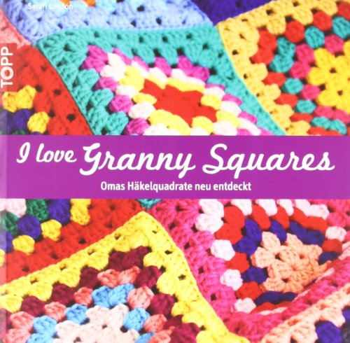 I love Granny Squares: Omas Häkelquadrate neu entdeckt