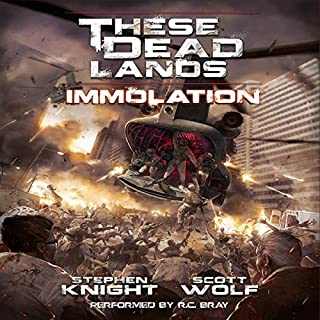 These Dead Lands: Immolation                   By:                                                                                                                                 Stephen Knight,                                                                                        Scott Wolf                               Narrated by:                                                                                                                                 R.C. Bray                      Length: 15 hrs and 45 mins     248 ratings     Overall 4.6