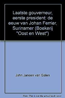 """Laatste Gouverneur, Eerste President: De Eeuw Van Johan Ferrier, Surinamer: 10 (Boekerij """"Oost En West"""")"""