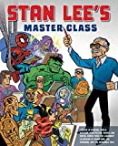 Stan Lee's Master Class: Lessons in Drawing, World-Building, Storytelling, Manga, and Digital Comics from the Legendary Co-creator of Spider-Man, The Avengers, and The Incredible Hulk
