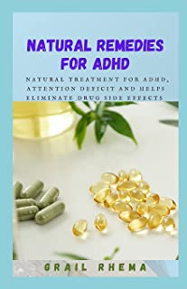 Natural Remedies For ADHD: Natural Treatment For ADHD, Attention Deficit and Helps Eliminate Drug Side Effects