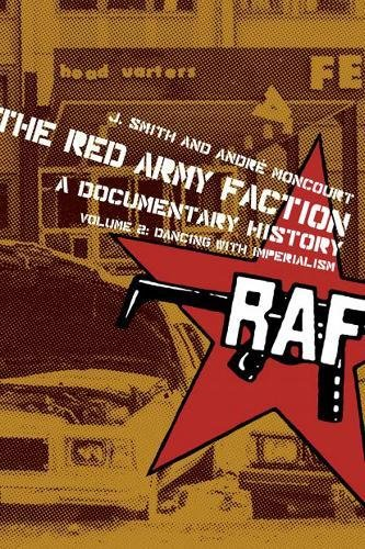 The Red Army Faction, a Documentary History: Dancing With Imperialism: Volume 2: Dancing with Imperialism