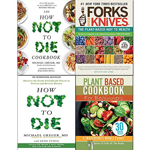 Forks Over Knives, How Not To Die, Cookbook and Plant Based Cookbook For Beginners 4 Books Collection Set