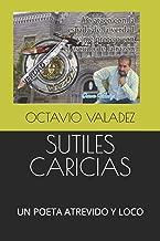SUTILES CARICIAS: UN POETA ATREVIDO Y LOCO (Spanish Edition)