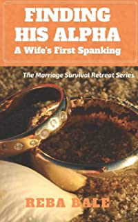 Finding His Alpha: A Wife's First Spanking (The Marriage Survival Retreat Series)