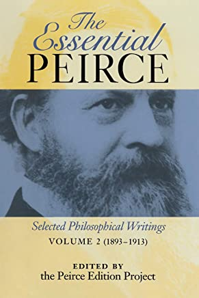 The Essential Peirce: Selected Philosophical Writings, 1893-1913: 2