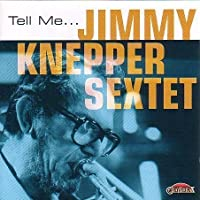 Tell Me by Jimmy Sextet Knepper (2013-05-03)
