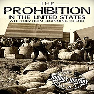 Prohibition in the United States: A History from Beginning to End                   By:                                                                                                                                 Hourly History                               Narrated by:                                                                                                                                 Matthew J. Chandler-Smith                      Length: 1 hr and 6 mins     Not rated yet     Overall 0.0