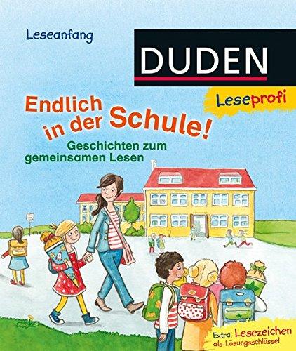 Duden Leseprofi – Endlich in der Schule!: Geschichten zum gemeinsamen Lesen (Erstes Lesen Vorschule)