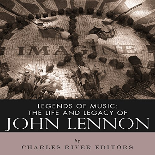 Legends of Music: The Life and Legacy of John Lennon audiobook cover art