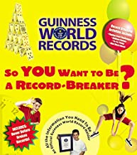 So You Want to Be a Record-Breaker: Everything You Need to Be an Official Guinness World Record Holder! (Guinness World Re...