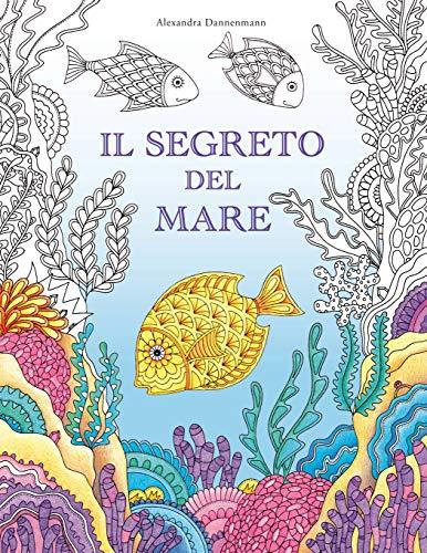 Il segreto del mare: Cerca i tesori della nave affondata. Un libro da colorare per il relax di grandi e piccini.