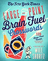 The New York Times Large-Print Brain Fuel Crosswords: 120 Large-Print Puzzles from the Pages of the New York Times