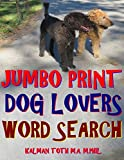 Jumbo Print Dog Lovers Word Search: 133 Extra Large Print Entertaining Themed Puzzles