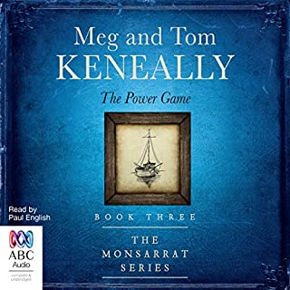 The Power Game     The Monsarrat Series, Book 3              By:                                                                                                                                 Meg Keneally,                                                                                        Tom Keneally                               Narrated by:                                                                                                                                 Paul English                      Length: 10 hrs and 26 mins     11 ratings     Overall 4.8