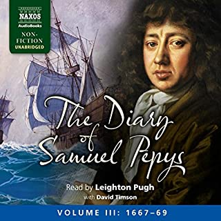 The Diary of Samuel Pepys: Volume III: 1667-1669                   By:                                                                                                                                 Samuel Pepys                               Narrated by:                                                                                                                                 Leighton Pugh,                                                                                        David Timson                      Length: 36 hrs and 3 mins     20 ratings     Overall 4.9