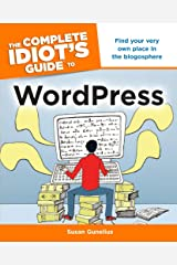 The Complete Idiot's Guide to WordPress: Find Your Very Own Place in the Blogosphere Kindle Edition