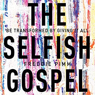 The Selfish Gospel     Be Transformed by Giving It All              By:                                                                                                                                 Freddie Pimm                               Narrated by:                                                                                                                                 Freddie Pimm                      Length: 3 hrs and 43 mins     1 rating     Overall 5.0