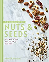 The Goodness of Nuts and Seeds (The goodness of….)