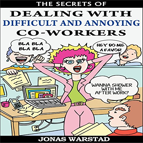 The Secrets of Dealing with Difficult and Annoying Co-Workers audiobook cover art