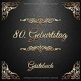 80. Geburtstag: Gästebuch zum Eintragen - schöne Geschenkidee für 80 Jahre im Format: ca. 21 x 21 cm, mit 100 Seiten für Glückwünsche, Grüße, liebe ... Geburtstagsgäste, Cover: goldene Ornamente