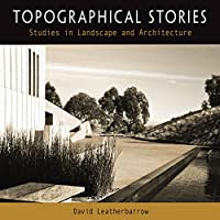 Topographical Stories: Studies in Landscape and Architecture (Penn Studies in Landscape Architecture)
