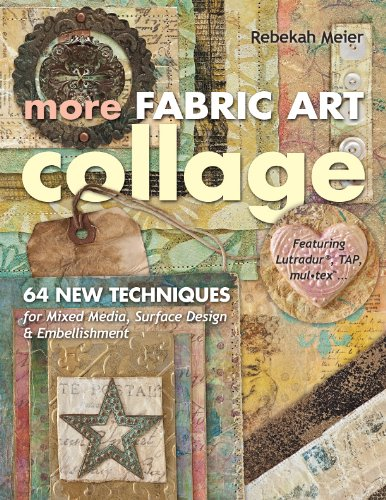 More Fabric Art Collage: 64 New Techniques for Mixed Media, Surface Design & Embellishment - Featuring Lutradur®, TAP, Mul-Tex (English Edition)