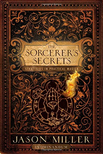 Download The Sorcerer's Secrets: Strategies in Practical Magick 160163059X