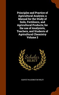 Principles and Practice of Agricultural Analysis; a Manual for the Study of Soils, Fertilizers, and Agricultural Products;...