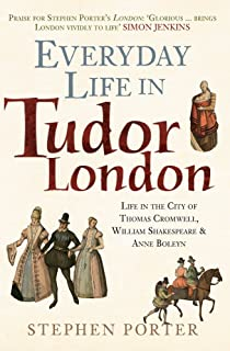 Everyday Life in Tudor London: Life in the City of Thomas Cromwell, William Shakespeare & Anne Boleyn
