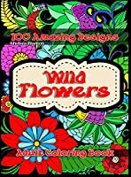 Wild Flowers 100 Amazing Designs Adult Coloring Book