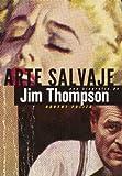 Arte salvaje: Una biografía de Jim Thompson: 7 (Es Pop ensayo)