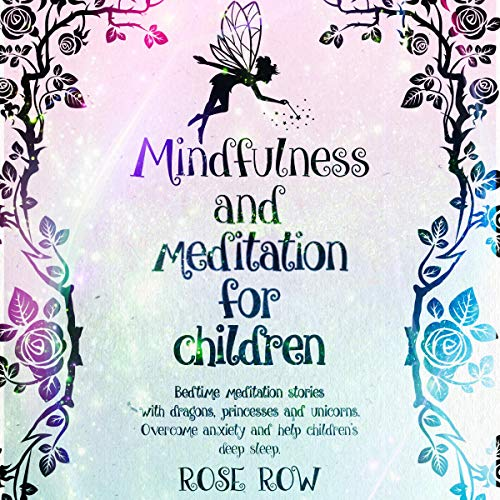 Mindfulness and Meditation for Children: Bedtime Meditation Stories With Dragons, Princesses and Unicorns. Overcome Anxiety and Help Children's Deep Sleep