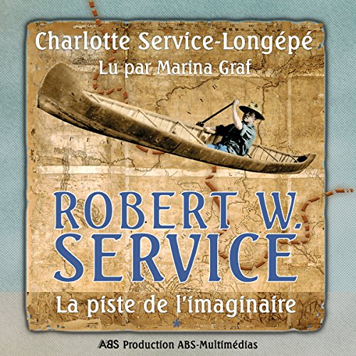 La piste de l'imaginaire     Robert W. Service 1              By:                                                                                                                                 Charlotte Service-Longépé                               Narrated by:                                                                                                                                 Marina Graf                      Length: 21 hrs and 14 mins     Not rated yet     Overall 0.0