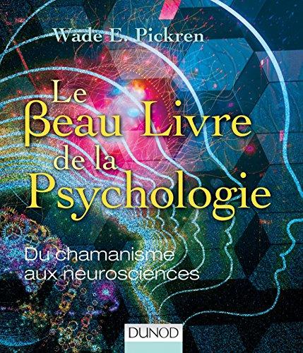Le beau livre de la psychologie - Du chamanisme aux neurosciences: Du chamanisme aux neurosciences