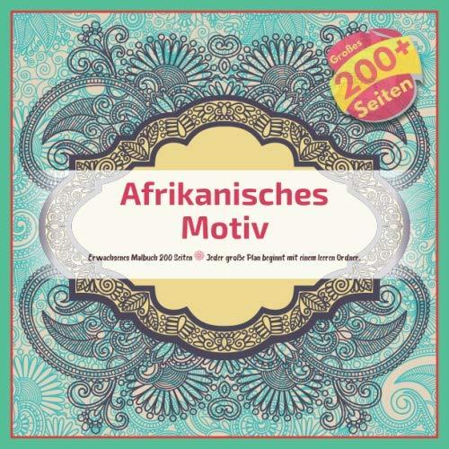 Afrikanisches Motiv Erwachsenes Malbuch 200 Seiten - Jeder große Plan beginnt mit einem leeren Ordner. (Mandala, Band 1)