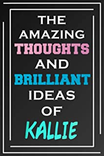 The Amazing Thoughts And Brilliant Ideas Of Kallie: Blank Lined Notebook | Personalized Name Gifts