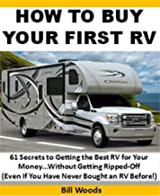 How to Buy Your First RV: 61 Secrets to Getting the Best RV for Your Money…Without Getting Ripped-Off (Even if You Have Never Bought an RV Before!)
