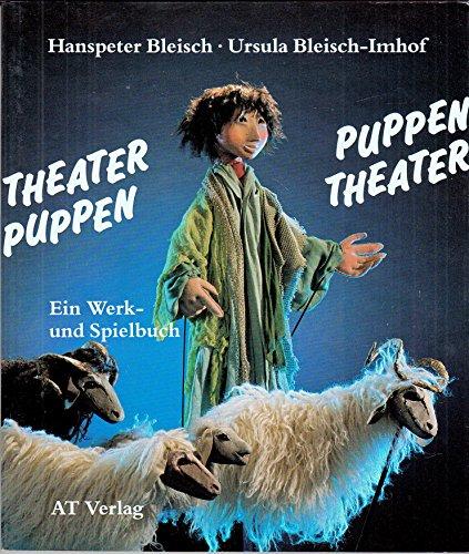 Puppentheater - Theaterpuppen: Ein Werk- und Spielbuch