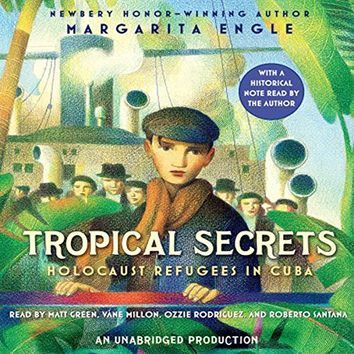 Tropical Secrets     Holocaust Refugees in Cuba              By:                                                                                                                                 Margarita Engle                               Narrated by:                                                                                                                                 Matt Green,                                                                                        Vane Millon,                                                                                        Ozzie Rodriguez,                   and others                 Length: 1 hr and 30 mins     3 ratings     Overall 4.7