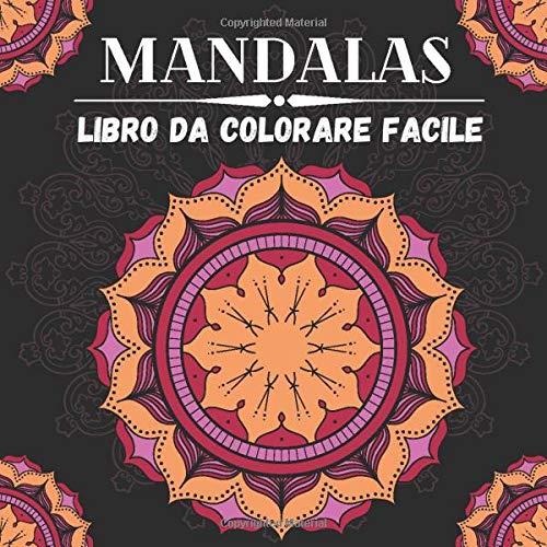 Mandalas: Libro da Colorare Facile: Diventa creativo, rilassati e divertiti con i Mandala meditativi