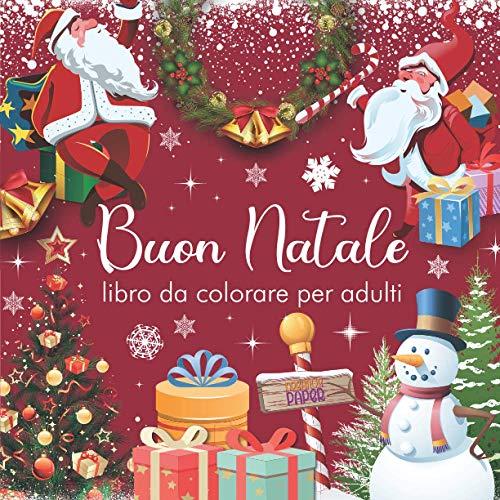 Buon Natale libro da colorare per adulti: una favolosa raccolta di 50 disegni da colorare con Babbi Natale, alberi di Natale, pupazzi di neve, animali natalizi, slitte e molto altro