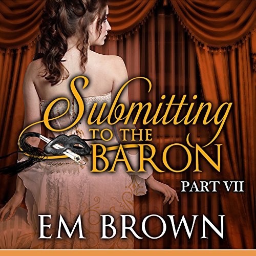 Submitting to the Baron, Part VII: A Romantic Historical Erotica audiobook cover art