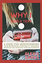 Why I Triple Text: A Guide for Understanding Your Borderline Personality Disorder Diagnosis and Improving Your Relationships