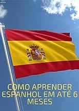 COMO APRENDER ESPANHOL EM ATÉ 6 MESES: O guia definitivo (Portuguese Edition)