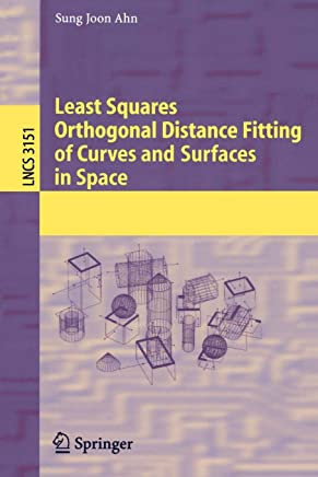 Least Squares Orthogonal Distance Fitting of Curves and Surfaces in Space (Lecture Notes in Computer