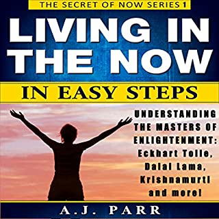 Living in the Now in Easy Steps     The Secret of Now Series, Book 1              By:                                                                                                                                 A.J. Parr                               Narrated by:                                                                                                                                 Lucy Smith,                                                                                        Will de Renzy-Martin                      Length: 1 hr and 28 mins     Not rated yet     Overall 0.0