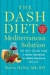 The DASH Diet Mediterranean Solution: The Best Eating Plan to Control Your Weight and Improve Your Health for Life