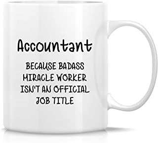 Retreez Funny Mug - Accountant cause Badass Miracle Worker isn't an Official Job Tittle 11 Oz Ceramic Coffee Mugs - Funny, Sarcasm, Inspirational birthday gifts for friends, coworkers, dad, mom