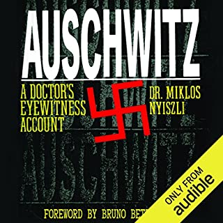 Auschwitz     A Doctor's Eyewitness Account              Written by:                                                                                                                                 Richard Seaver (translator),                                                                                        Tibere Kremer (translator),                                                                                        Miklos Nyiszli                               Narrated by:                                                                                                                                 Noah Michael Levine                      Length: 6 hrs and 38 mins     8 ratings     Overall 4.8
